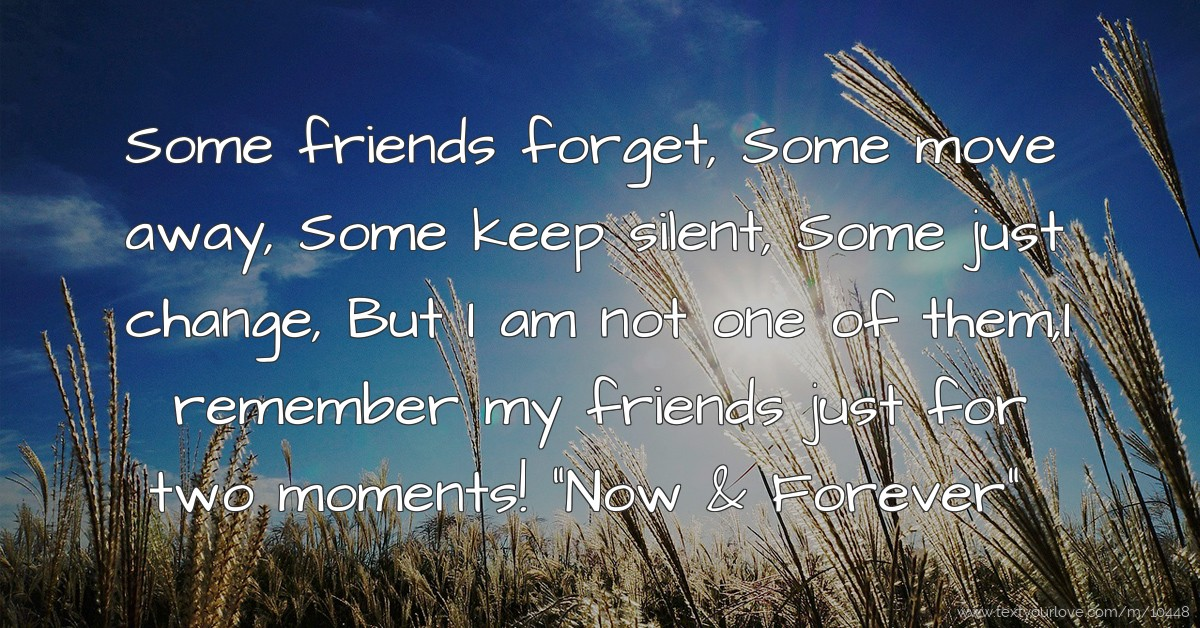 Cute Quotes About Friends Moving Away : Some friends forget move away keep silent text message by jaypriya