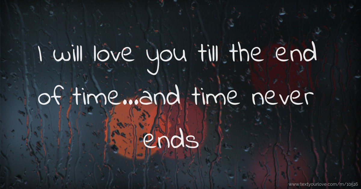I Will Love You Till The End Of Time...and Time Never