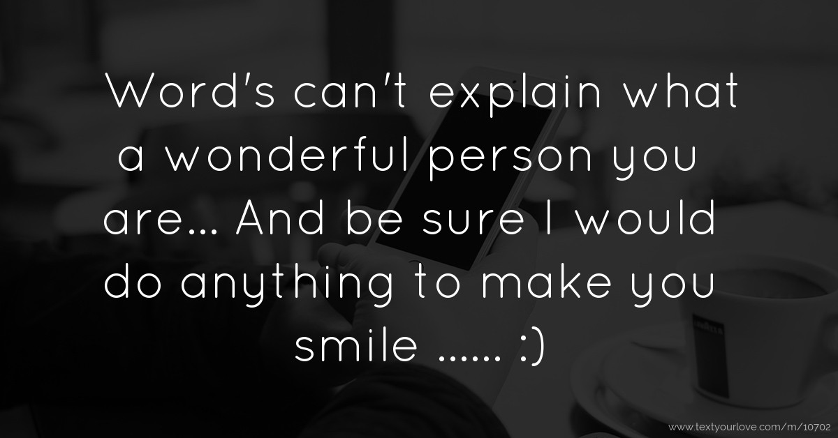 Word's Can't Explain What A Wonderful Person You Are