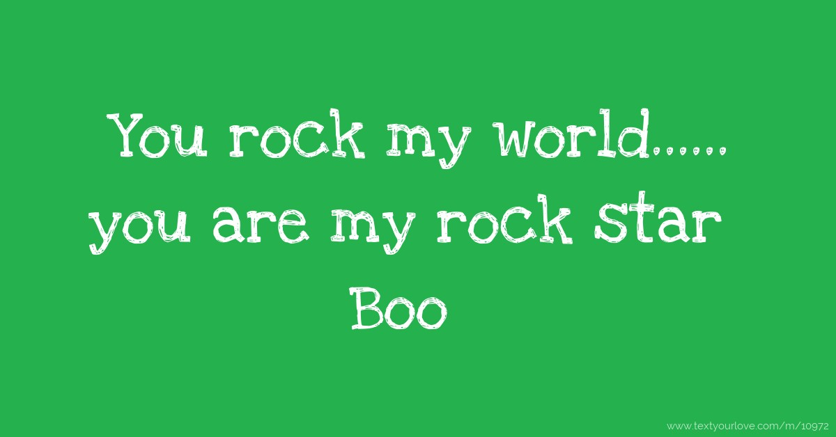 You Rock My World...... You Are My Rock Star Boo