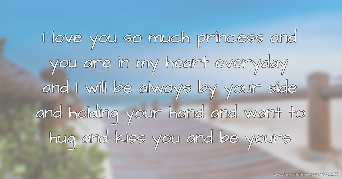I love you so much princess and you are in my heart ...