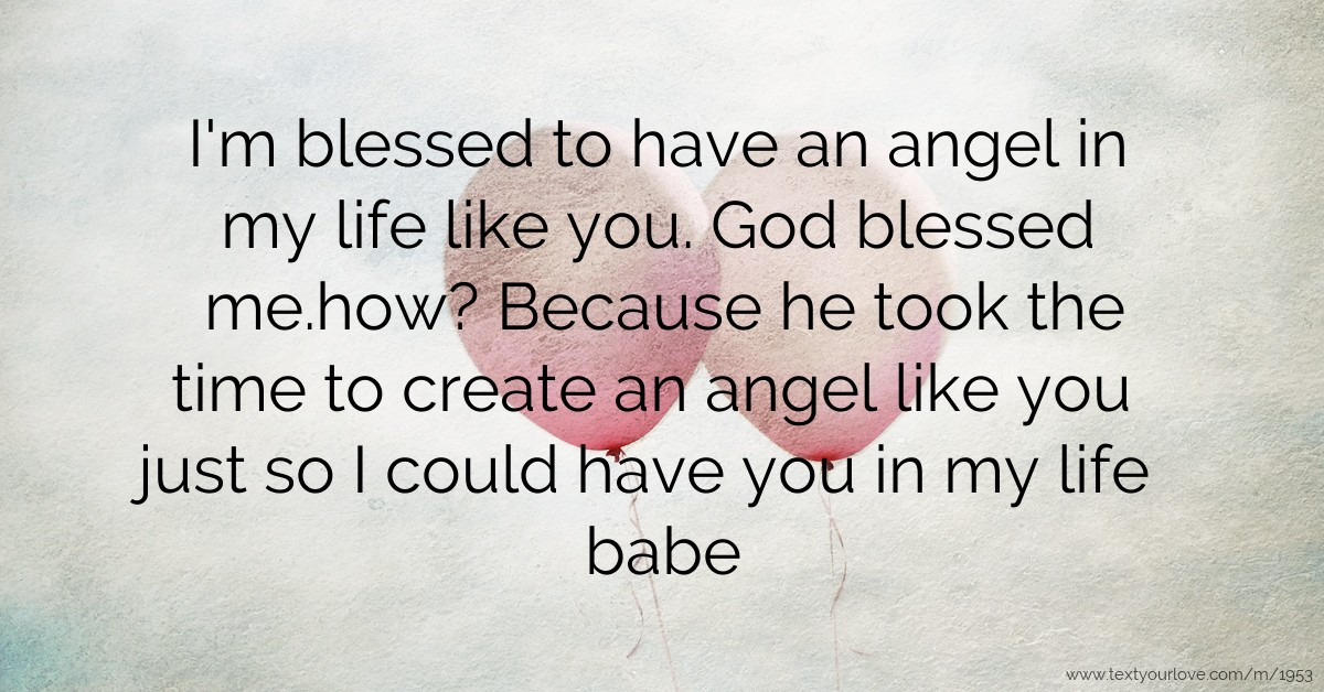 I'm Blessed To Have An Angel In My Life Like You. God