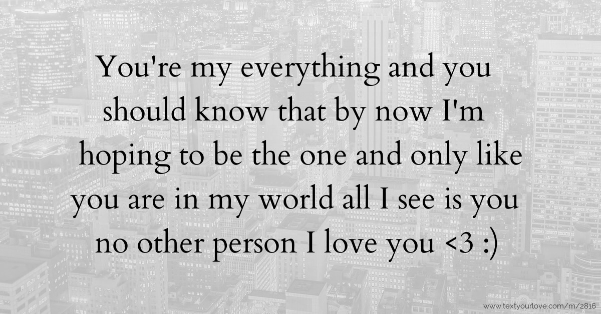 Youre My Everything Quotes Quotesgram: You're My Everything And You Should Know That By Now
