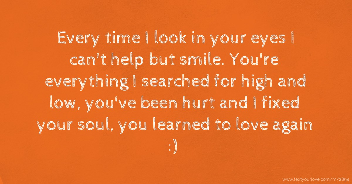 Every Time I Look In Your Eyes I Can't Help But Smile
