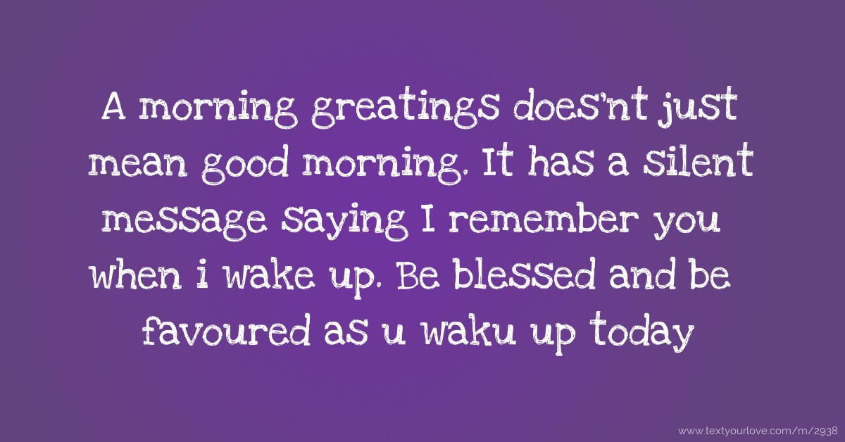 A Morning Greatings Does'nt Just Mean Good Morning. It