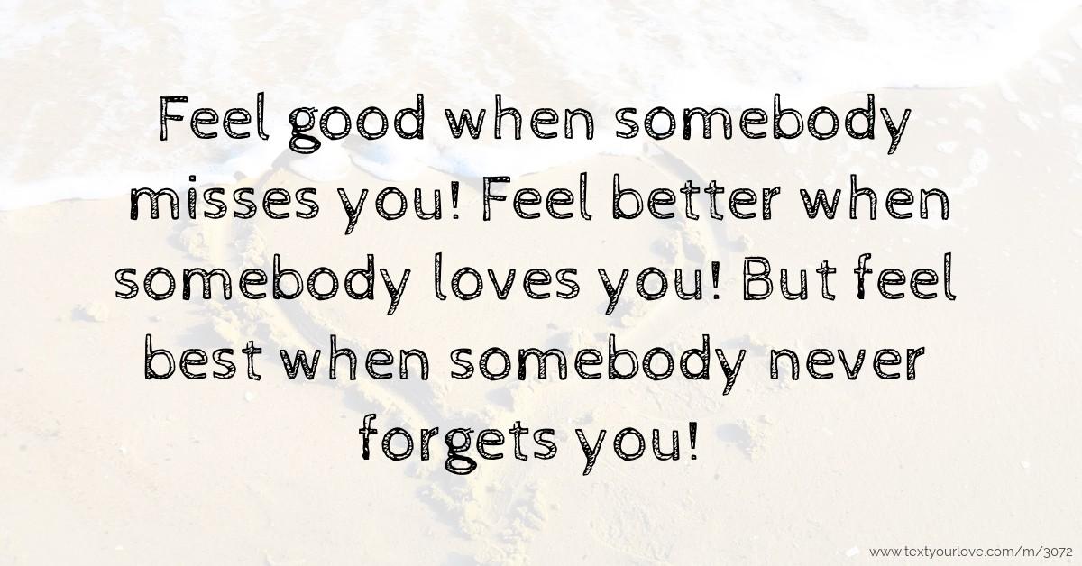 Feel good when somebody misses you! Feel better when