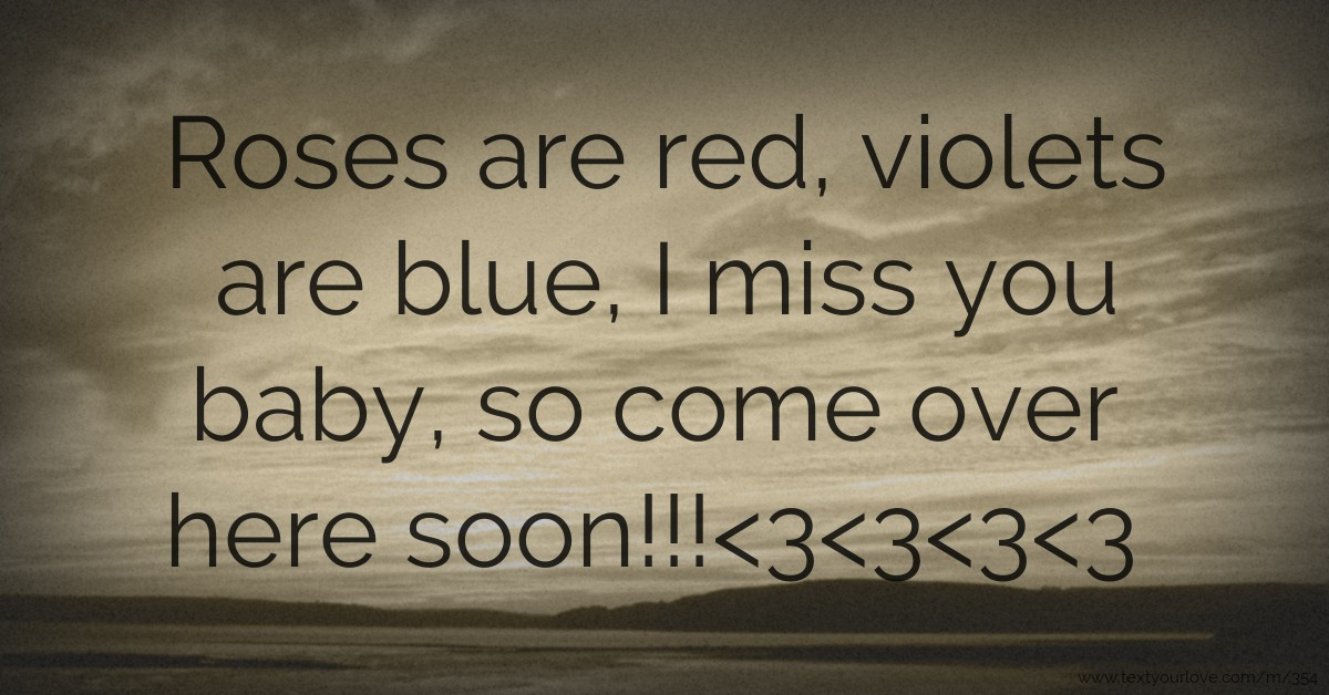 Roses Are Red Violets Are Blue I Miss You Baby So Text Message By Mr Lover Lover