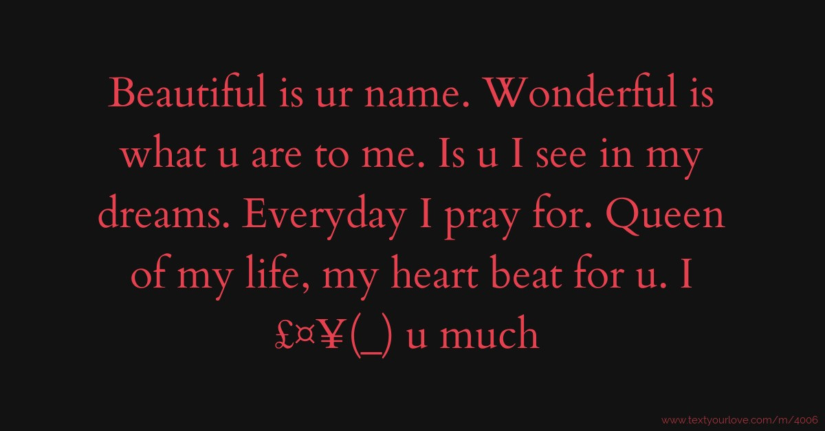 Beautiful Is Ur Name. Wonderful Is What U Are To Me. Is