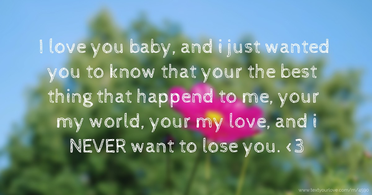 I Love You Baby, And I Just Wanted You To Know That