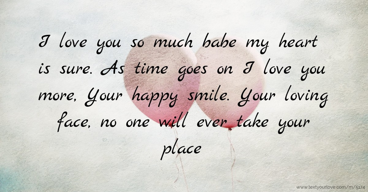 I love you so much babe my heart is sure. As time goes ...
