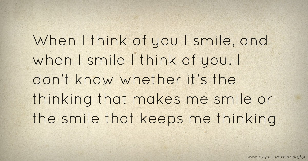 When I Think Of You I Smile, And When I Smile I Think