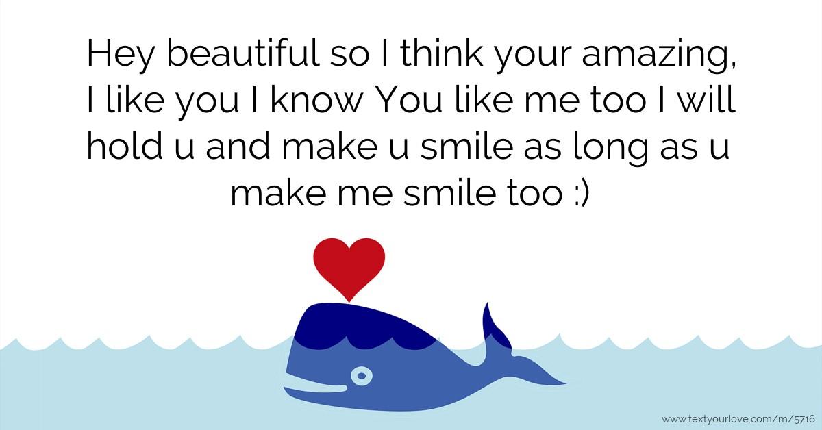 U Make Me Smile Quotes: Hey Beautiful So I Think Your Amazing, I Like You I