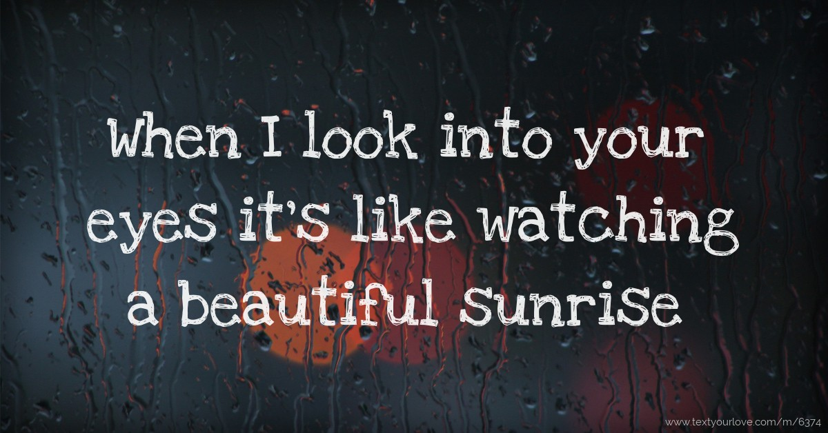 when i look into your eyes its like watching a text