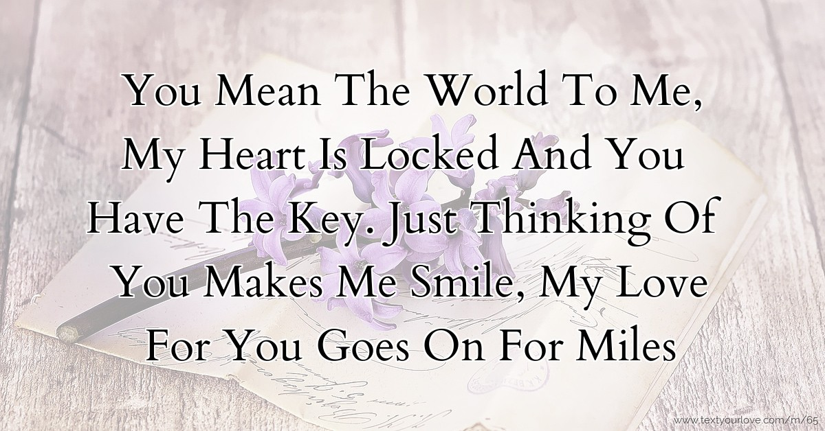 Quotes About What You Mean To Me: You Mean The World To Me, My Heart Is Locked And You