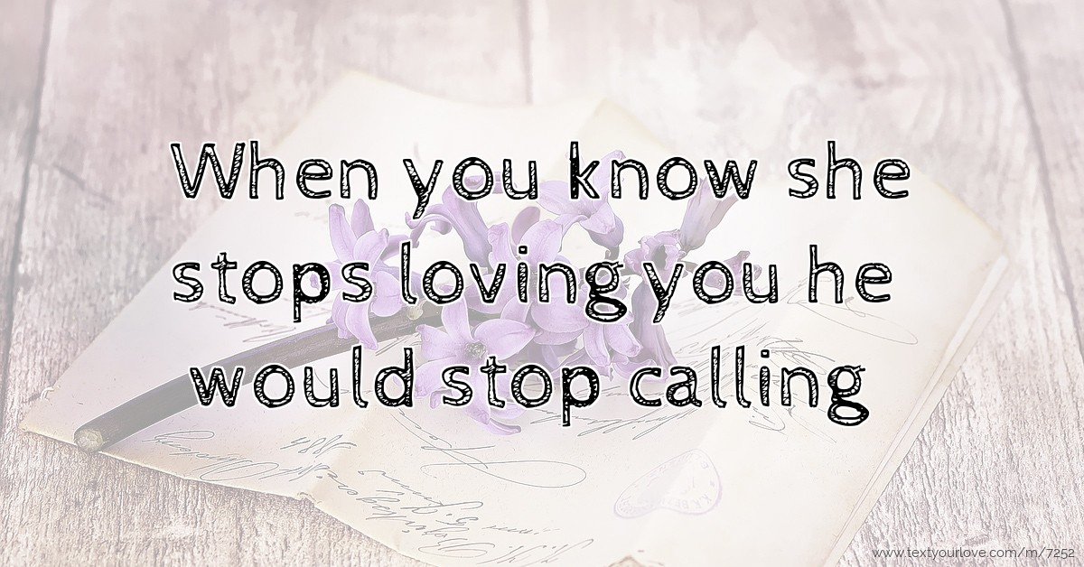 When you know she stops loving you he would stop | Text