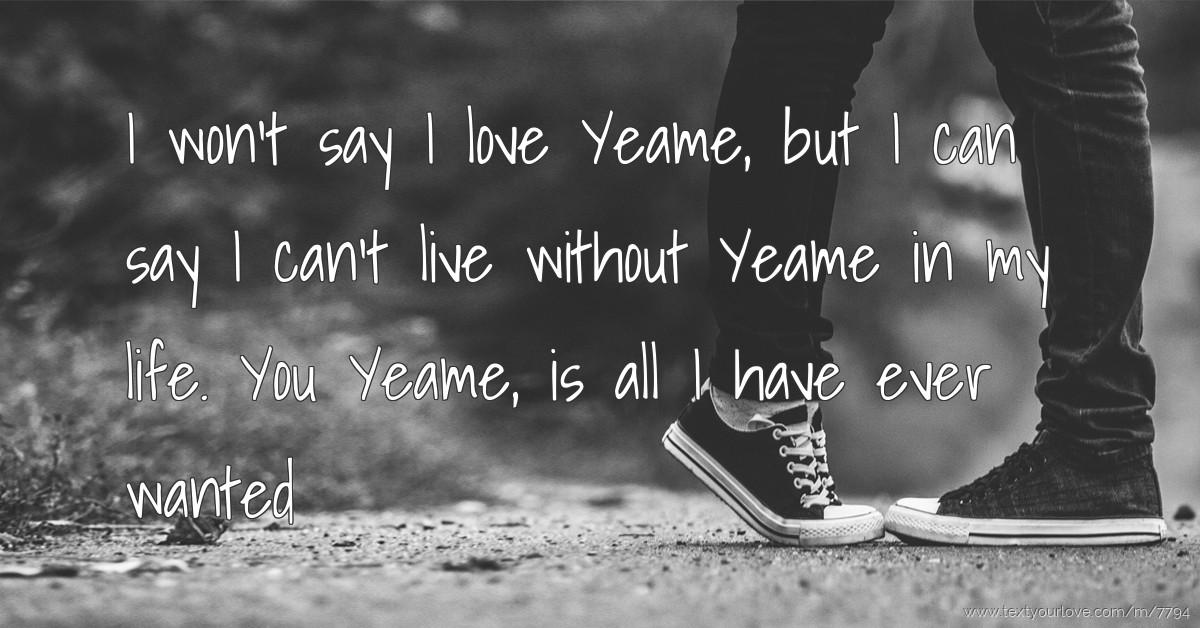 I won't say I love Yeame, but I can say I can't live ...