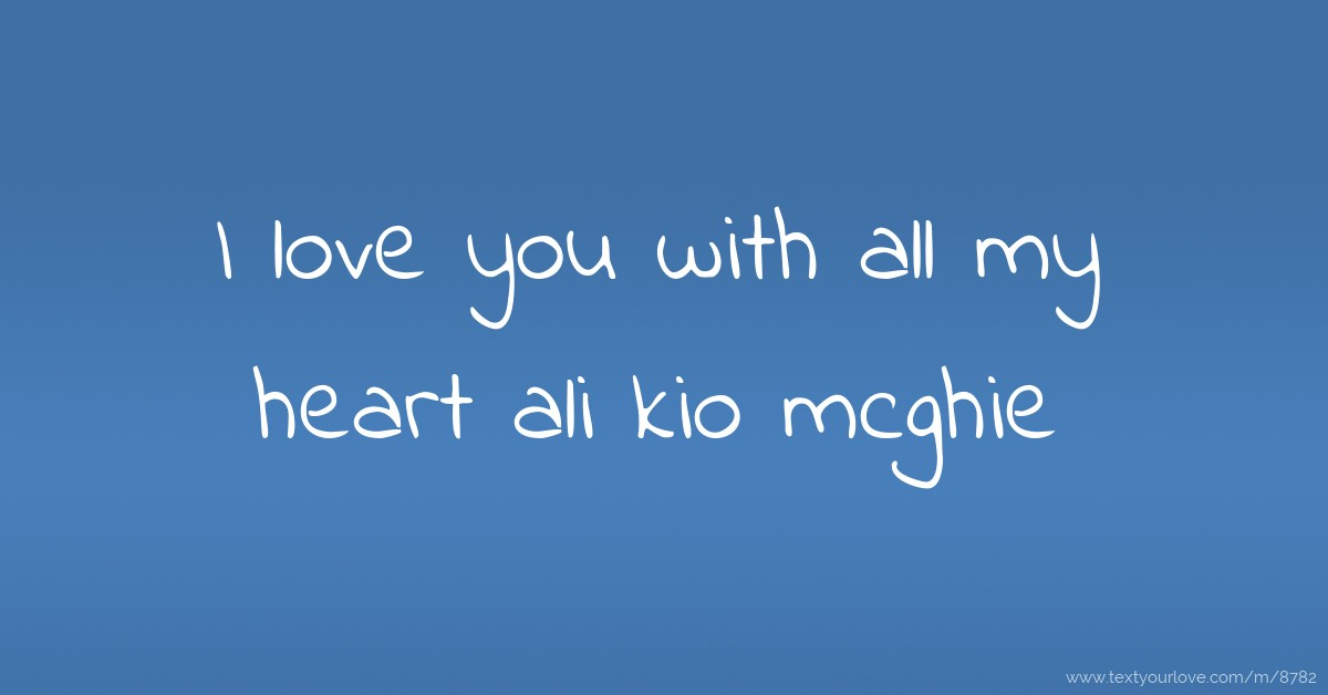 I Love You Quotes: I Love You With All My Heart Ali Kio Mcghie