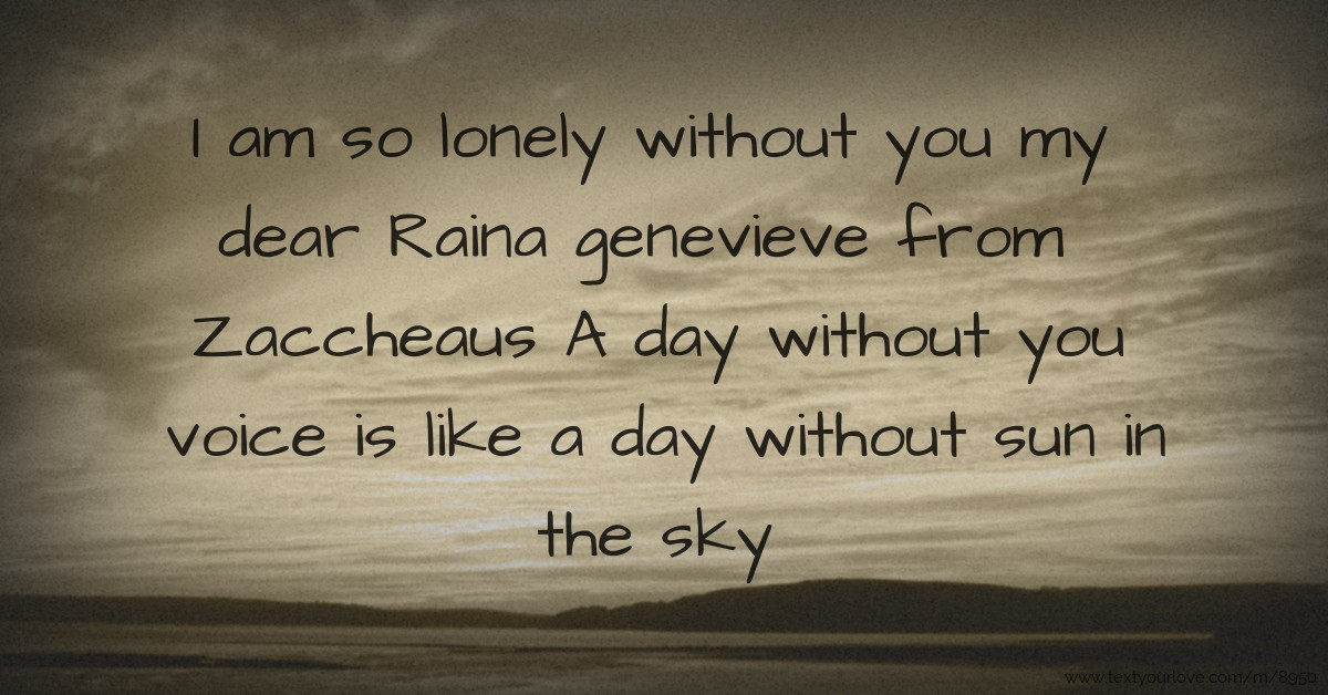 Sad Boy Alone Quotes: I Am So Lonely Without You My Dear Raina Genevieve From