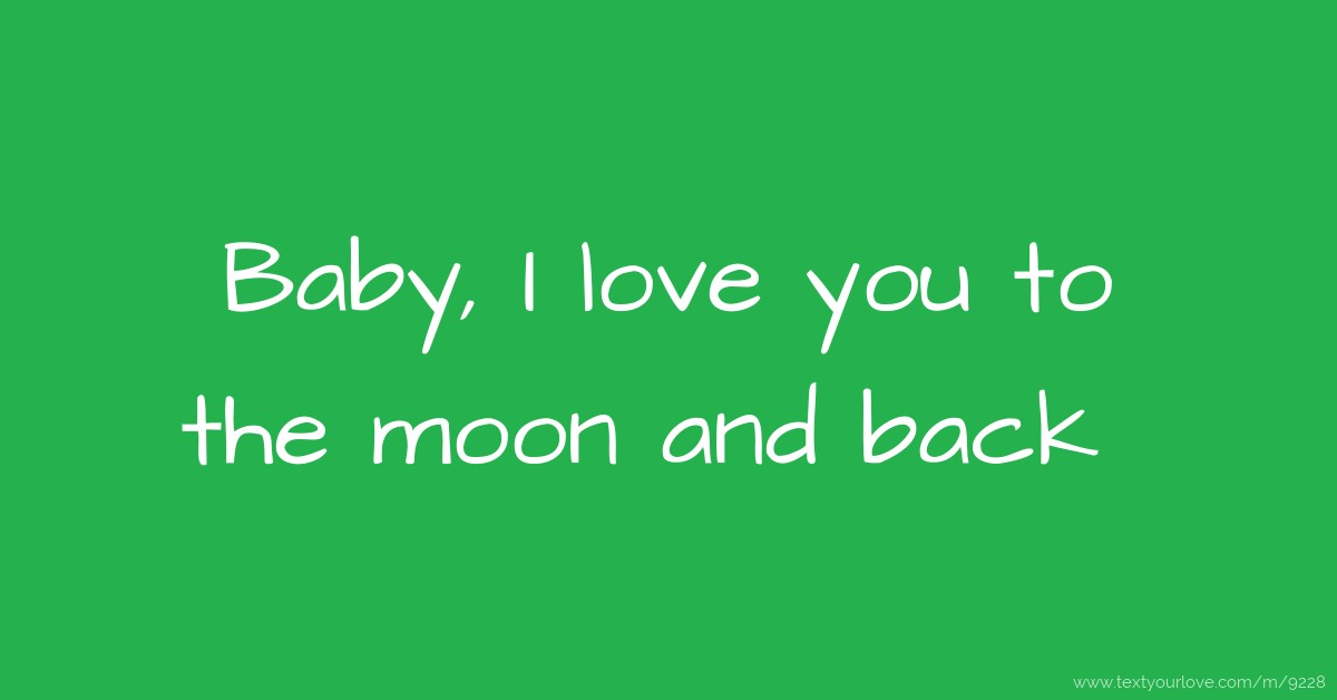 baby i love you to the moon and back text message by judith