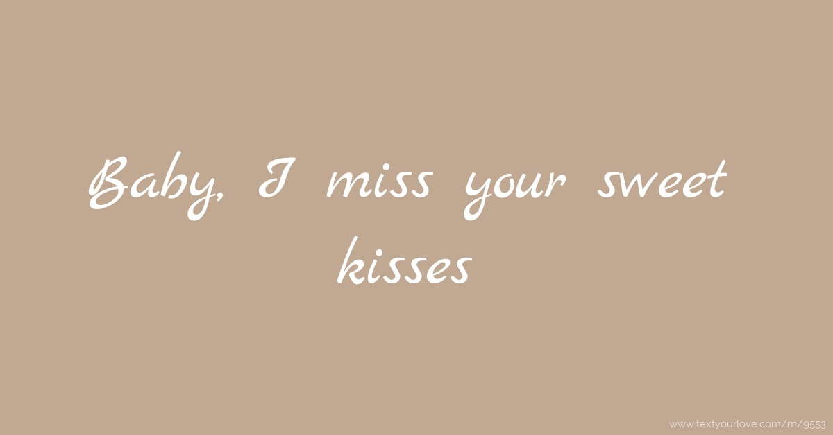 Missing Your Kiss Quotes: Baby, I Miss Your Sweet Kisses.