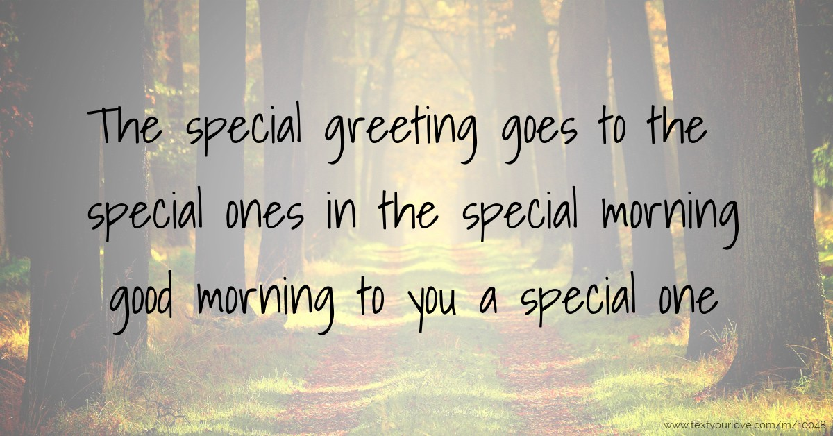 The special greeting goes to the special ones in the text text message from saadiq m4hsunfo