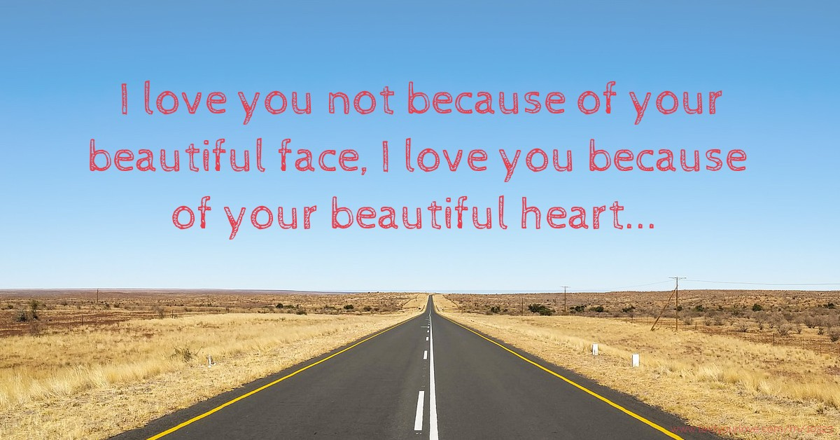 I Love You Not Because Of Your Beautiful Face I Love Text