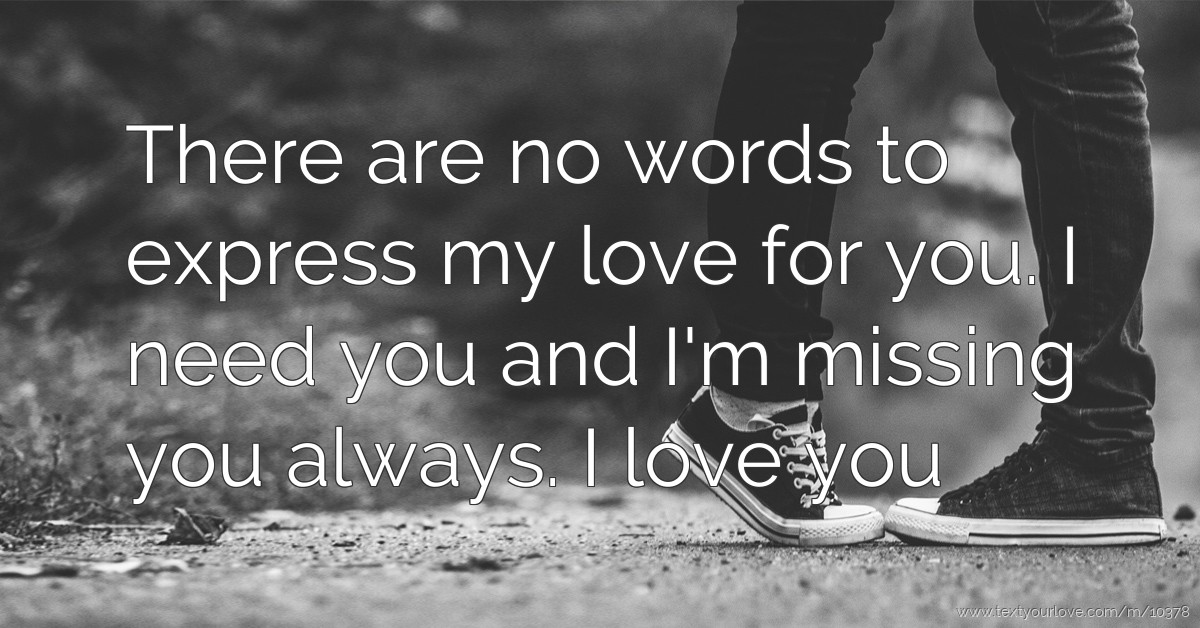 How To Express Love Wallpaper : There are no words to express my love for you. I need... Text Message by Kelvin frosh{Omoayo}