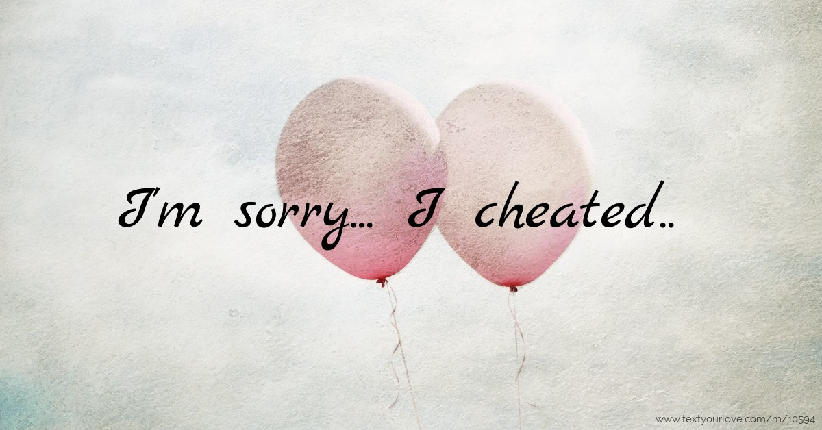 I'm sorry    I cheated   | Text Message by Stevetommy