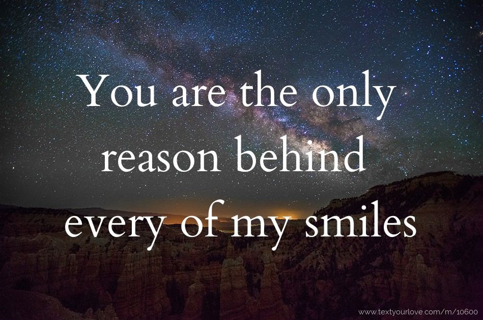 You Are The Only Reason Behind Every Of My Smiles Text Message By