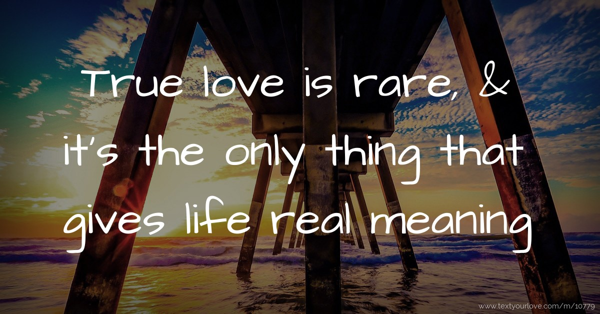 True Love Is Rare It S The Only Thing That Gives Text