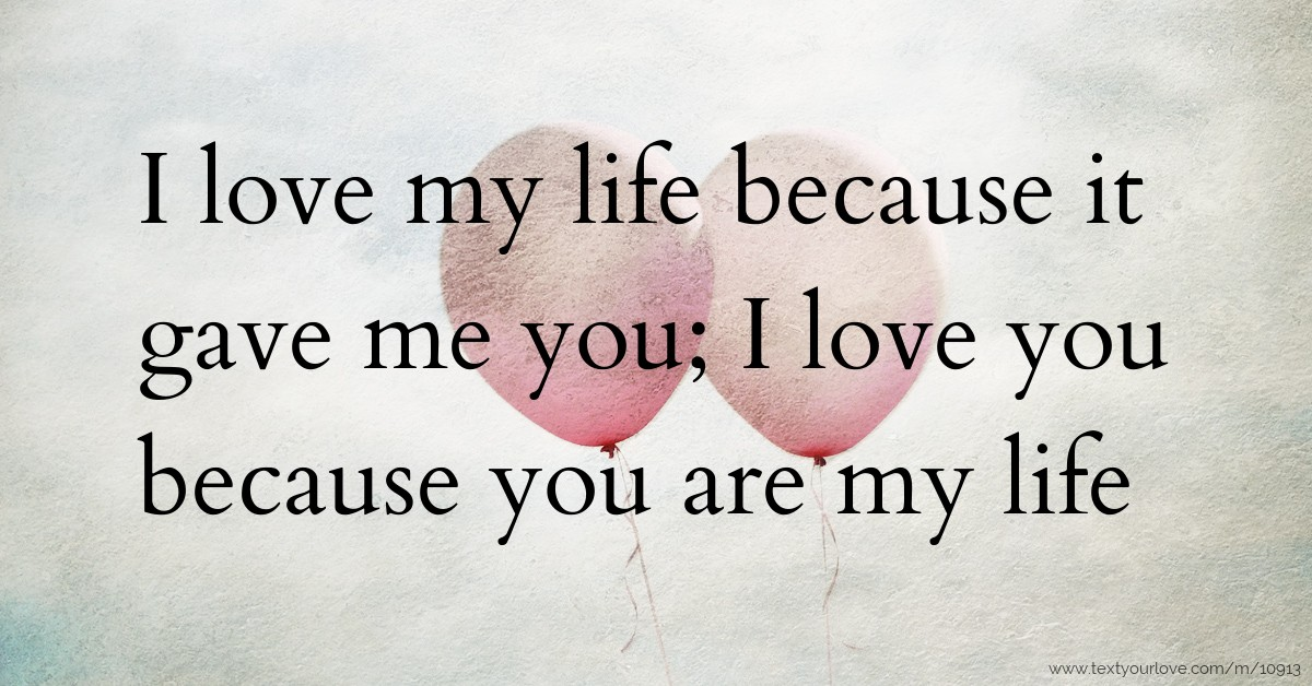 I Love My Life Because It Gave Me You I Love You Text Message