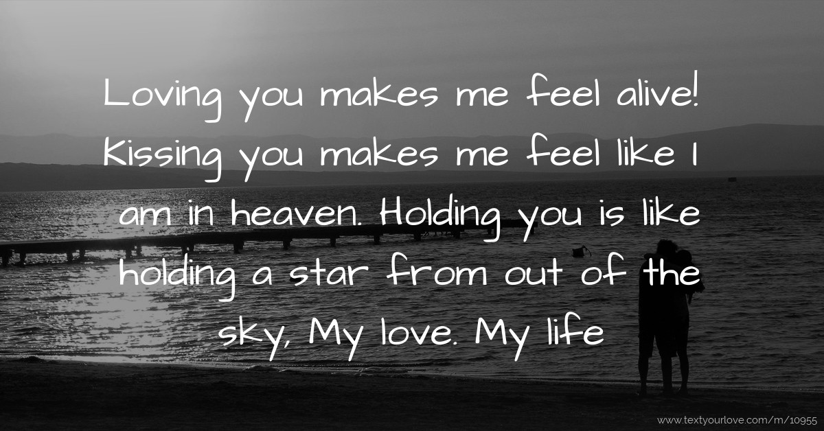I Want To Cuddle With You Quotes: Loving You Makes Me Feel Alive! Kissing You Makes Me