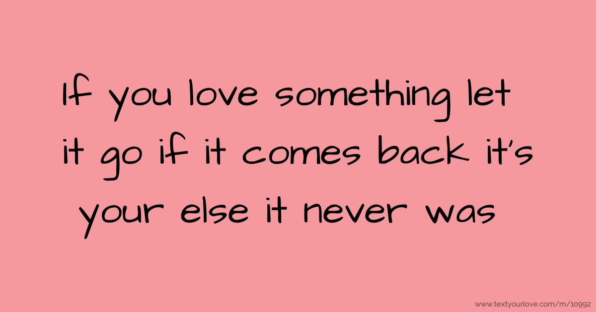 If You Love Something Let It Go If It Comes Back Its Text