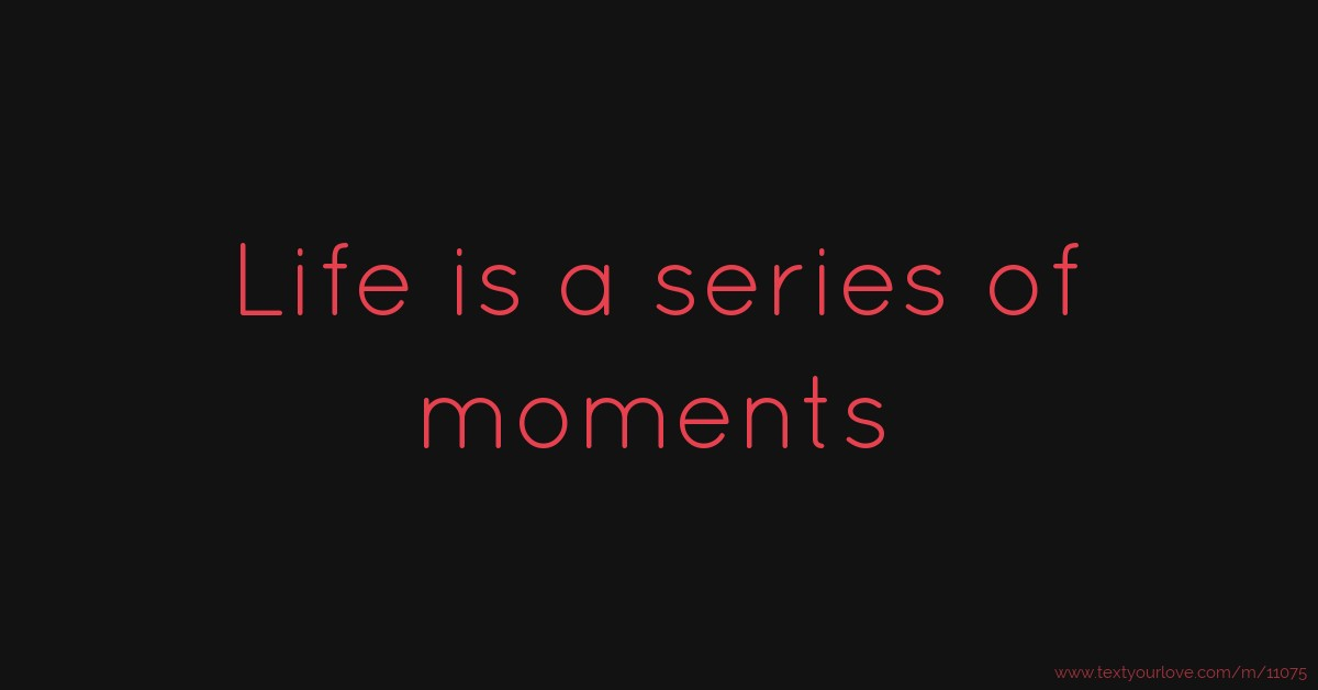 Life is a series of moments | Text Message by Drake