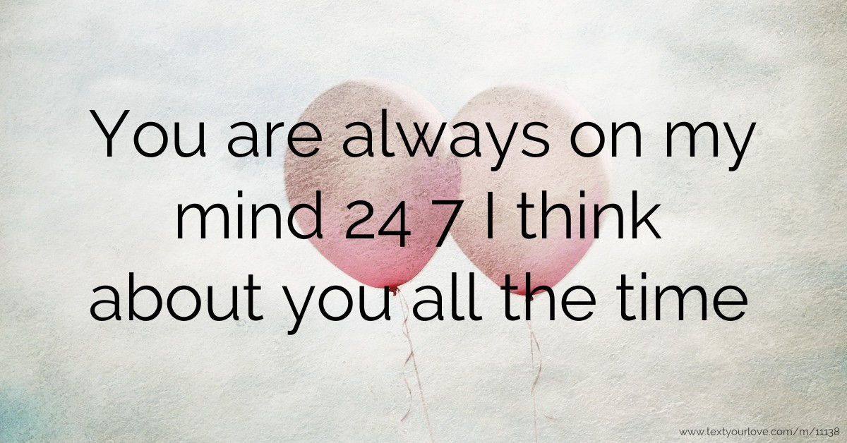 You Are Always On My Mind 24 7 I Think About You All Text