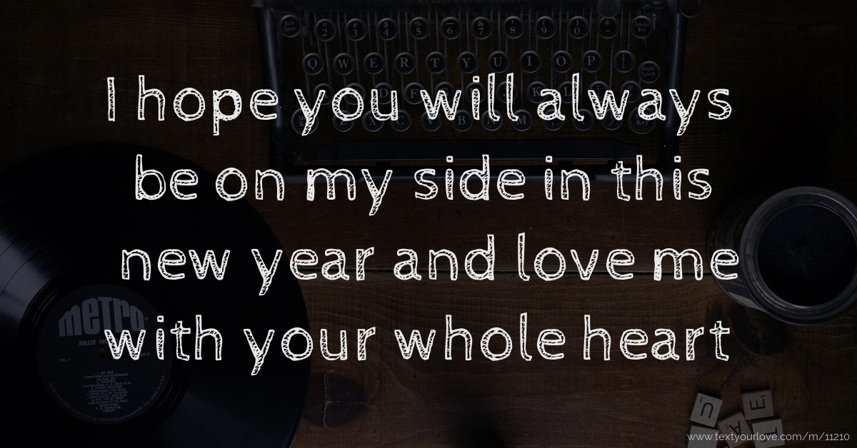 I hope you will always be on my side in this new year... | Text ...