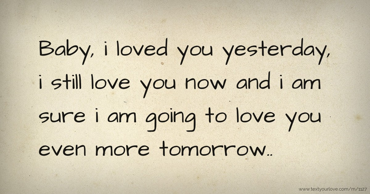 Loved You Yesterday Love You Still Quote: Baby, I Loved You Yesterday, I Still Love You Now And I
