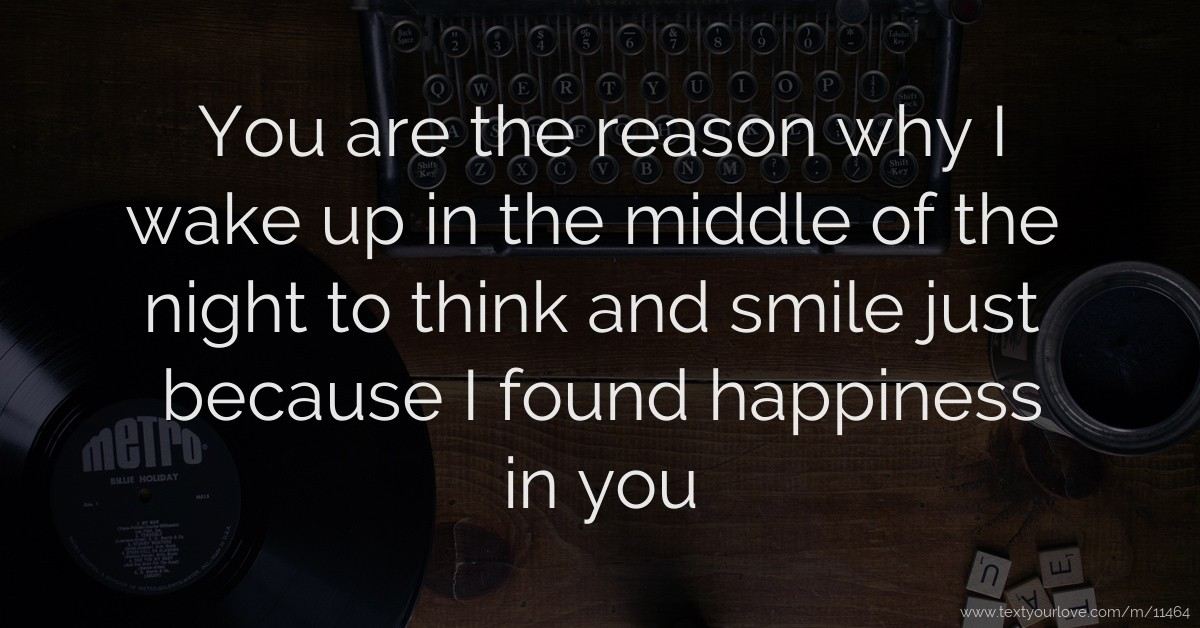 You Are The Reason Why I Wake Up In The Middle Of The Text
