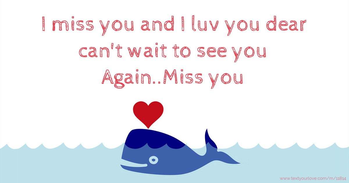 I Miss You And I Luv You Dear Cant Wait To See You Text