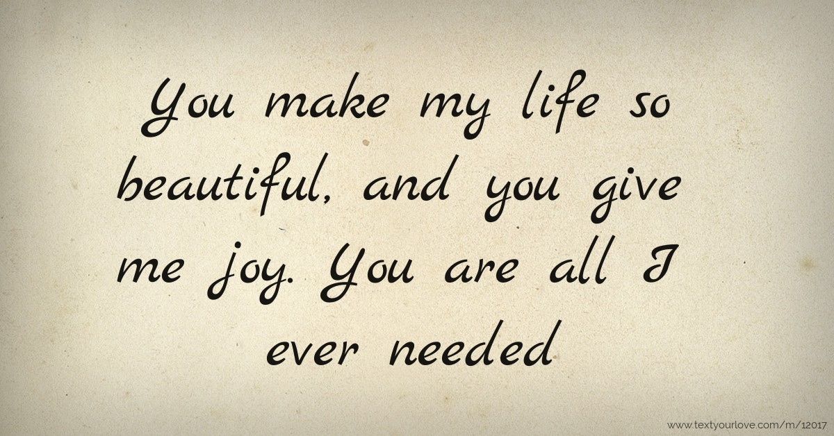You Make My Life So Beautiful And You Give Me Joy You Text