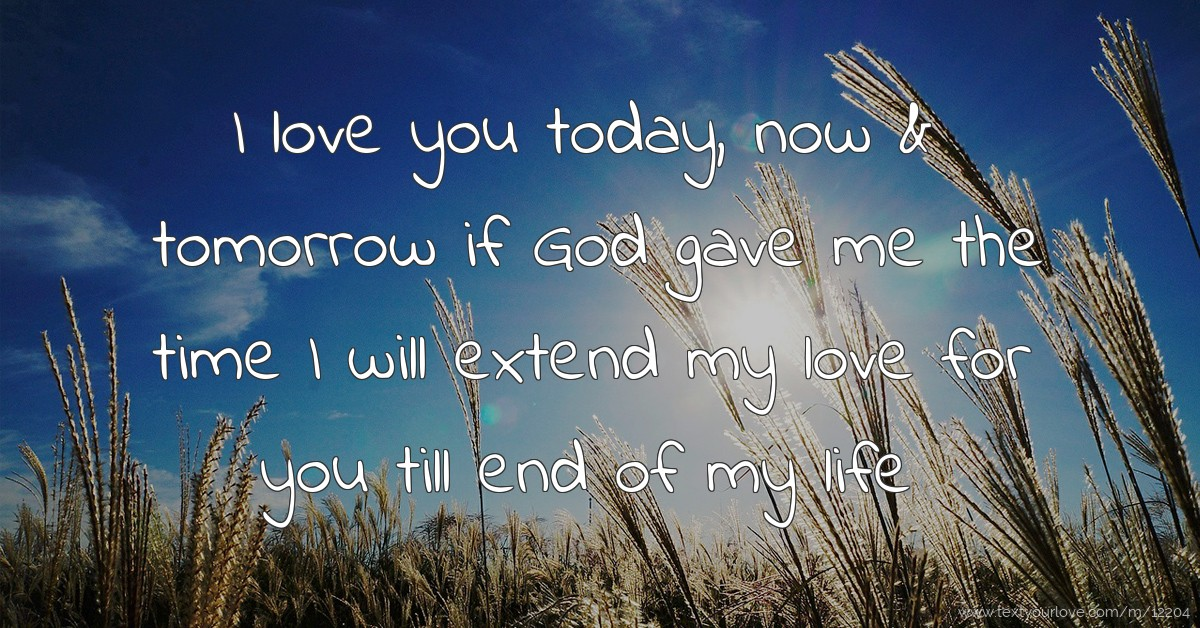I Love You Today Now Tomorrow If God Gave Me The Text