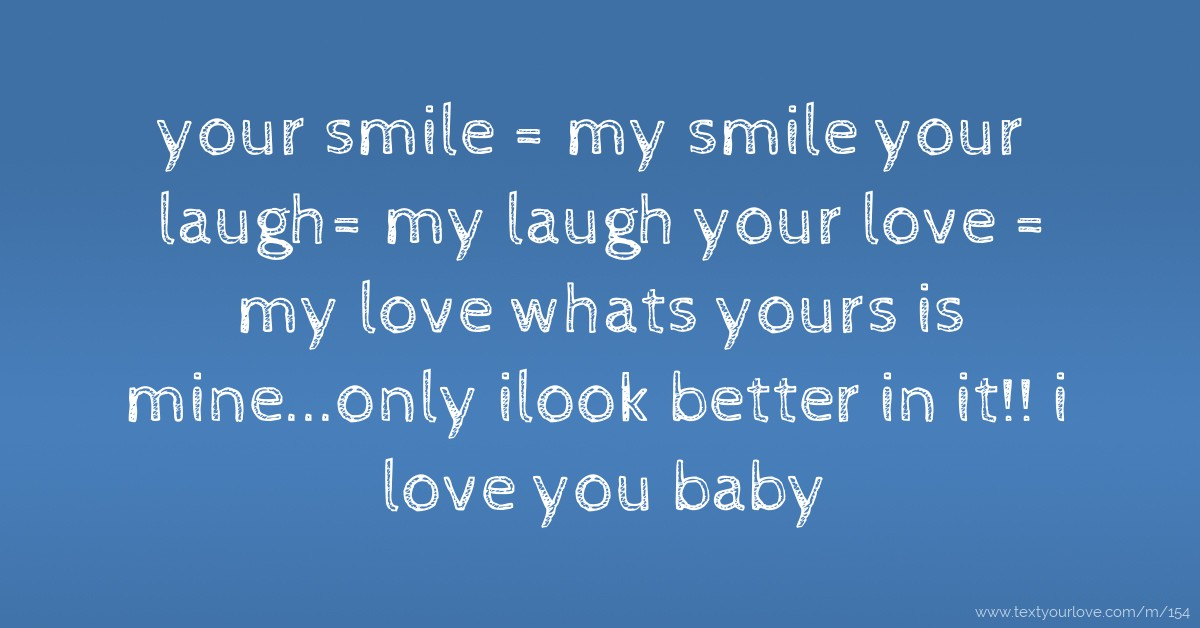 Your Smile My Smile Your Laugh My Laugh Your Love Text Message By Yourhero