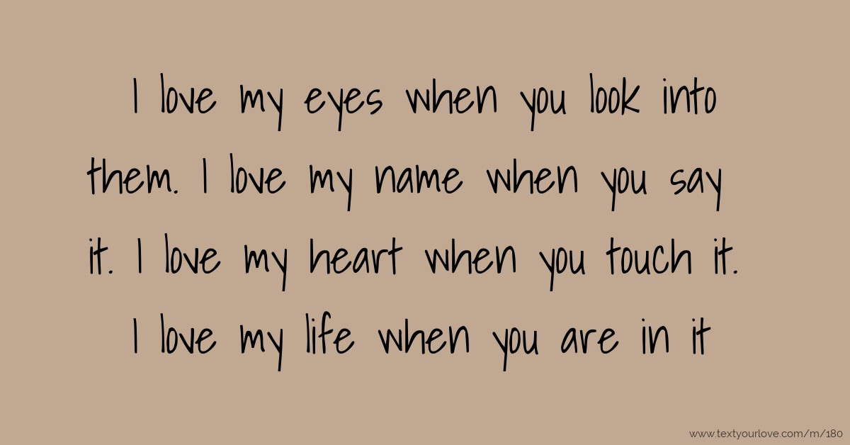 i love my eyes when you look into them i love my name