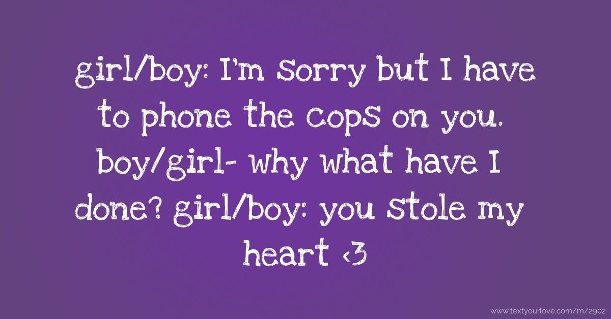 Girl Boy I M Sorry But I Have To Phone The Cops On Text Message By Jadeeyyy