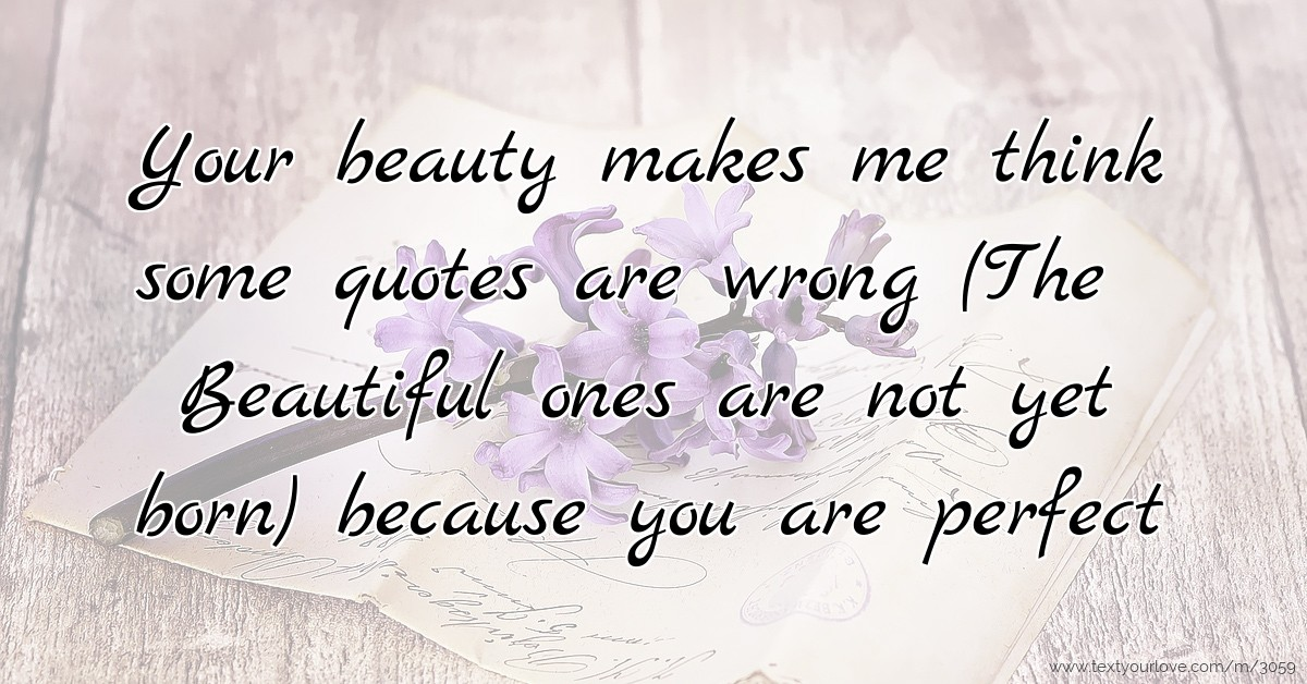 Your Beauty Makes Me Think Some Quotes Are Wrong The Text
