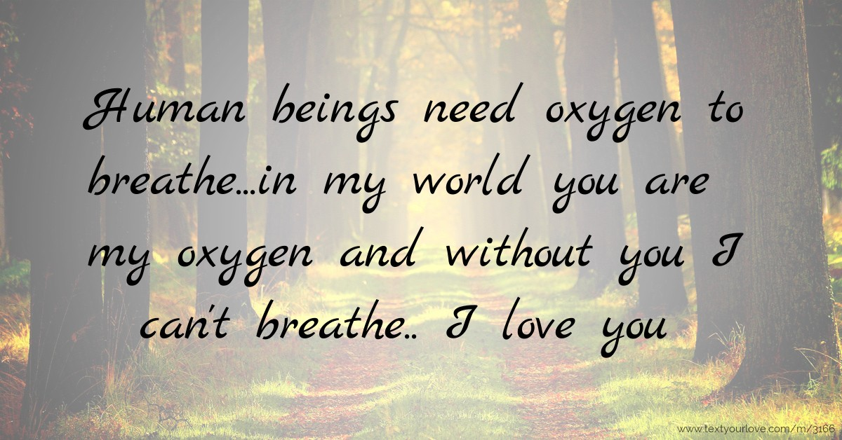 Human Beings Need Oxygen To Breathein My World You Text