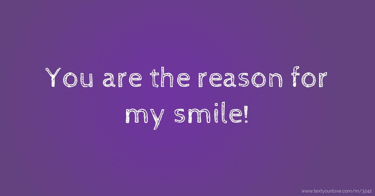 You Are The Reason For My Smile Text Message By Lizardluv