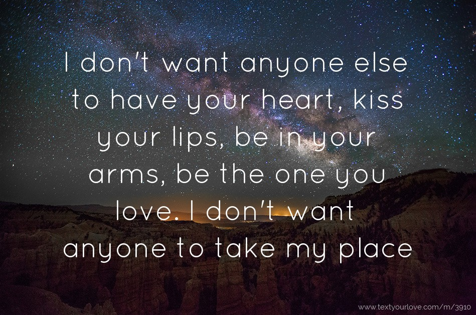 I Dont Want Anyone Else To Have Your Heart Kiss Your Text