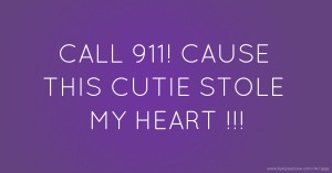 CALL 911! CAUSE THIS CUTIE STOLE MY HEART !!!