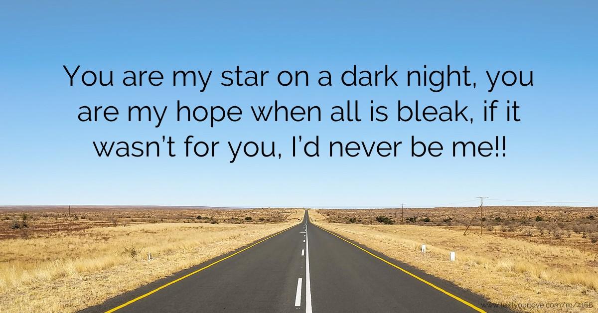 You are my star on a dark nigh...